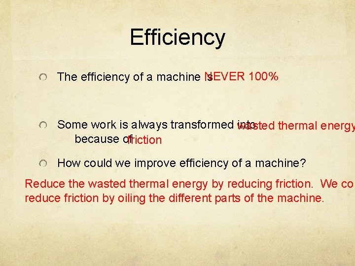 Efficiency NEVER 100% The efficiency of a machine is Some work is always transformed