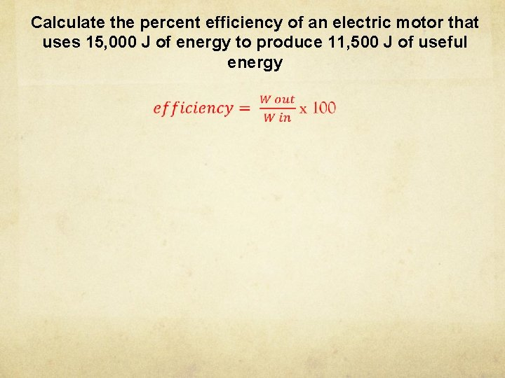Calculate the percent efficiency of an electric motor that uses 15, 000 J of