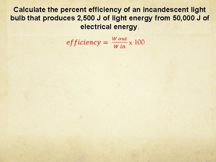 Calculate the percent efficiency of an incandescent light bulb that produces 2, 500 J