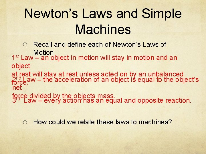 Newton's Laws and Simple Machines Recall and define each of Newton's Laws of Motion