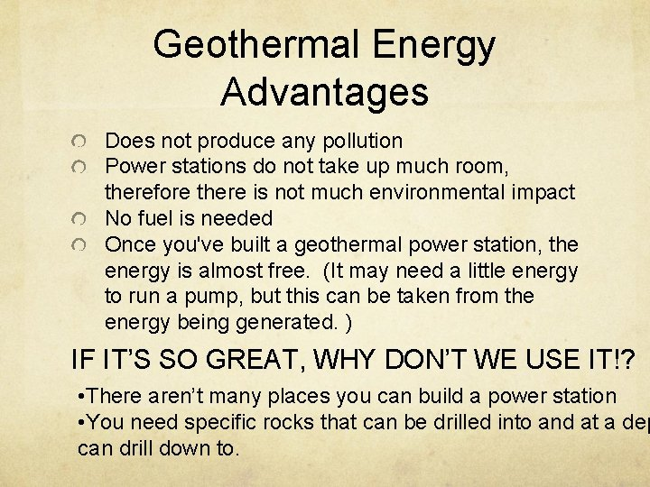 Geothermal Energy Advantages Does not produce any pollution Power stations do not take up