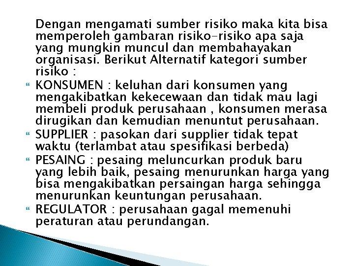 Dengan mengamati sumber risiko maka kita bisa memperoleh gambaran risiko-risiko apa saja yang