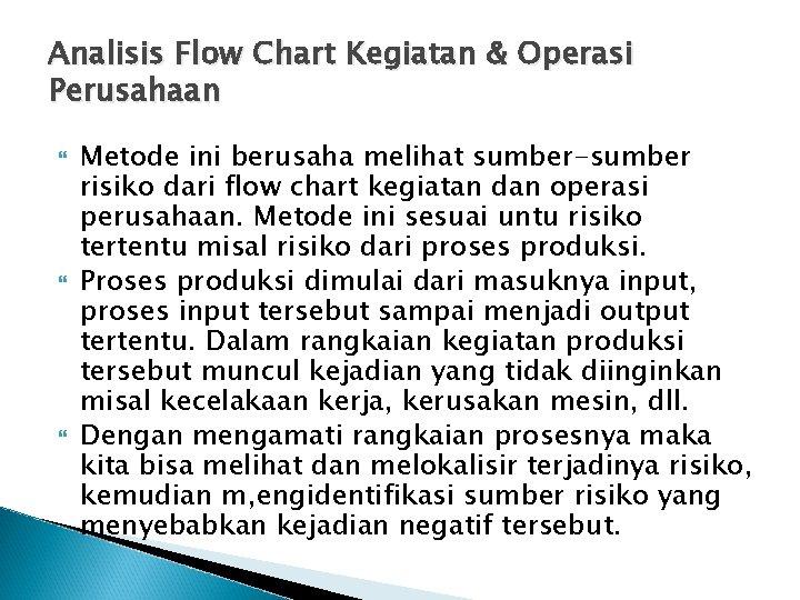 Analisis Flow Chart Kegiatan & Operasi Perusahaan Metode ini berusaha melihat sumber-sumber risiko dari