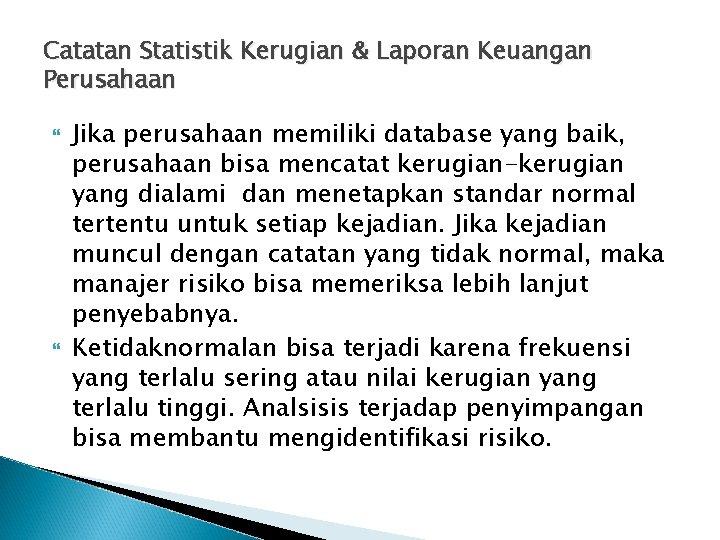 Catatan Statistik Kerugian & Laporan Keuangan Perusahaan Jika perusahaan memiliki database yang baik, perusahaan