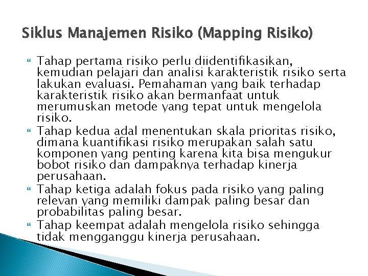 Siklus Manajemen Risiko (Mapping Risiko) Tahap pertama risiko perlu diidentifikasikan, kemudian pelajari dan analisi
