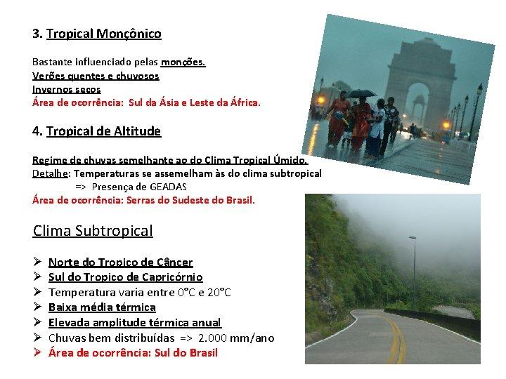 3. Tropical Monçônico Bastante influenciado pelas monções. Verões quentes e chuvosos Invernos secos Área