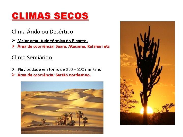 CLIMAS SECOS Clima Árido ou Desértico Ø Maior amplitude térmica do Planeta. Ø Área