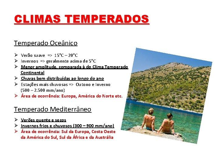 CLIMAS TEMPERADOS Temperado Oceânico Ø Verão suave => 15°C – 20°C Ø Invernos =>