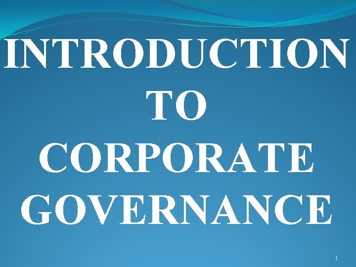 INTRODUCTION TO CORPORATE GOVERNANCE 1