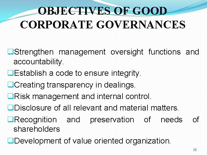OBJECTIVES OF GOOD CORPORATE GOVERNANCES q. Strengthen management oversight functions and accountability. q. Establish