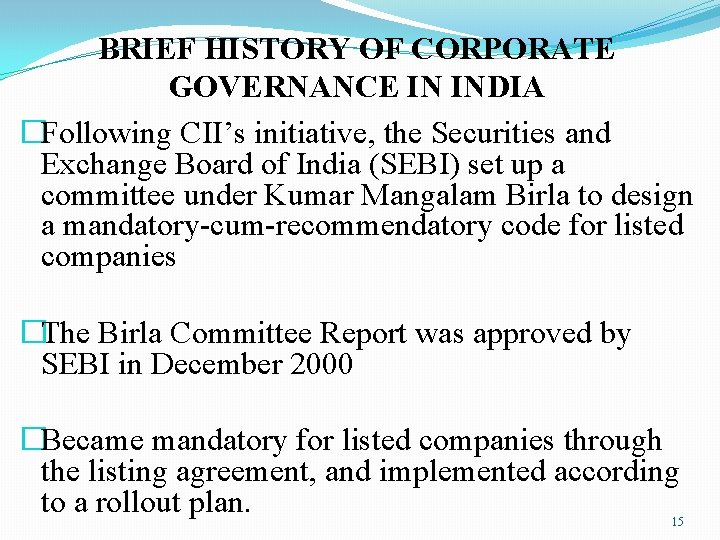 BRIEF HISTORY OF CORPORATE GOVERNANCE IN INDIA �Following CII's initiative, the Securities and Exchange