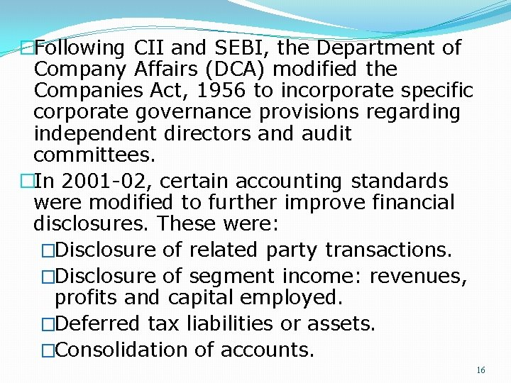 �Following CII and SEBI, the Department of Company Affairs (DCA) modified the Companies Act,