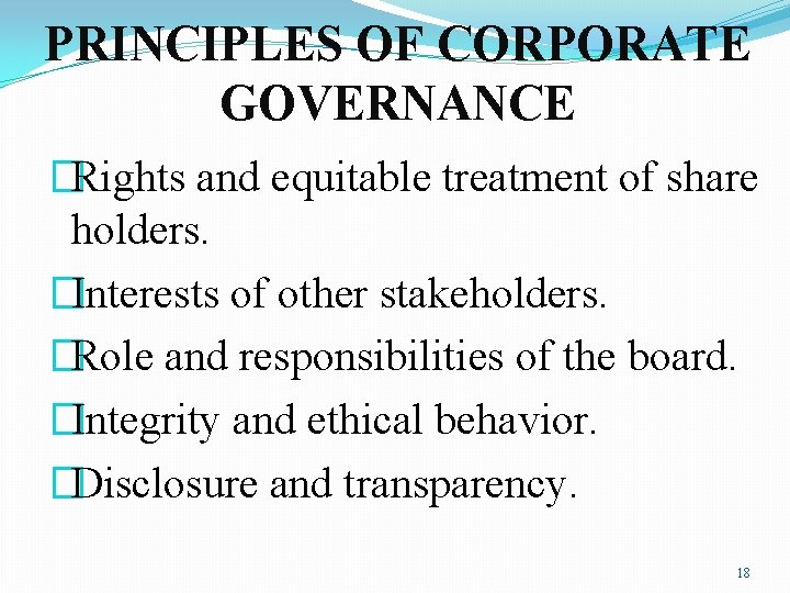PRINCIPLES OF CORPORATE GOVERNANCE �Rights and equitable treatment of share holders. �Interests of other