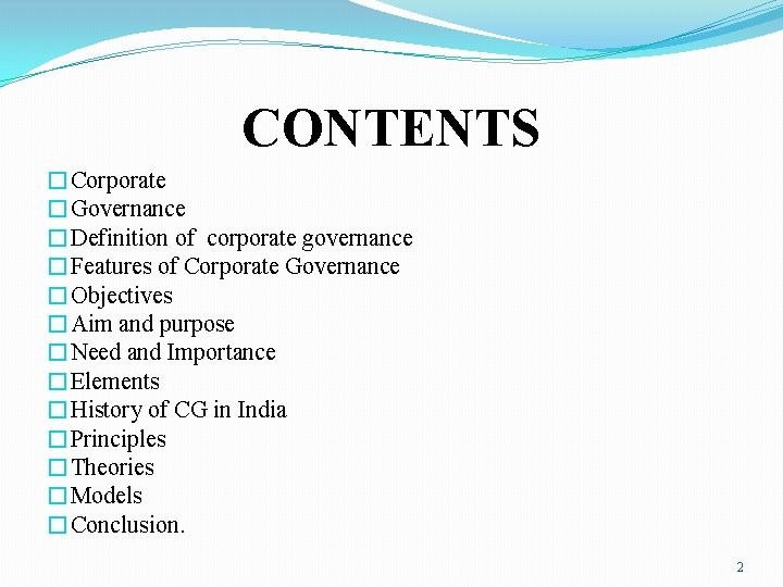 CONTENTS �Corporate �Governance �Definition of corporate governance �Features of Corporate Governance �Objectives �Aim and
