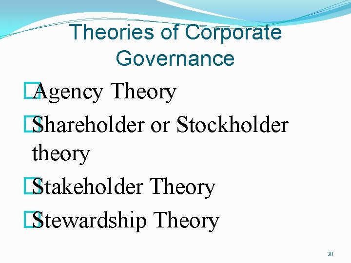 Theories of Corporate Governance � Agency Theory � Shareholder or Stockholder theory � Stakeholder