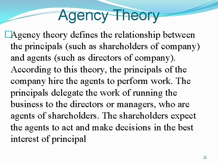 Agency Theory �Agency theory defines the relationship between the principals (such as shareholders of