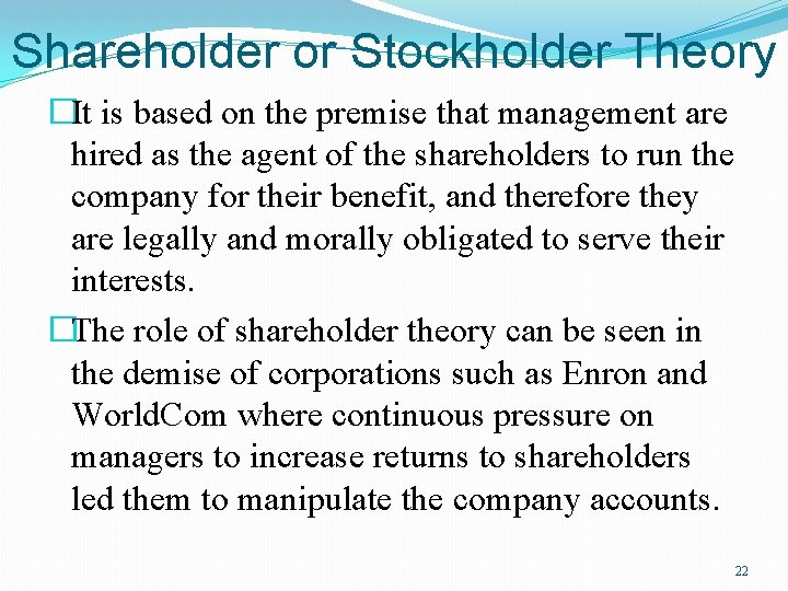 Shareholder or Stockholder Theory �It is based on the premise that management are hired