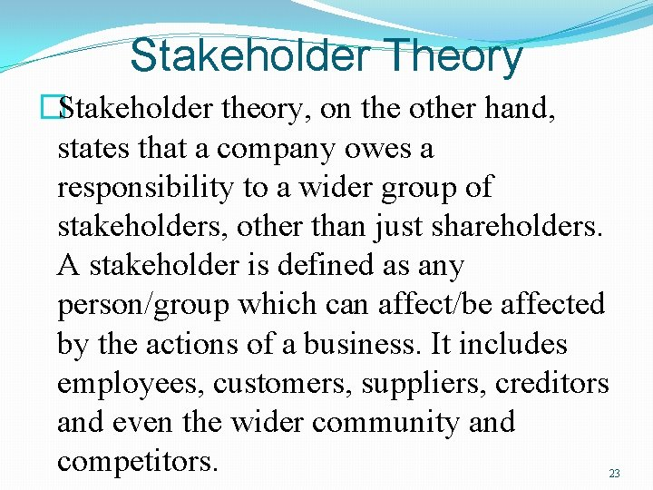 Stakeholder Theory �Stakeholder theory, on the other hand, states that a company owes a