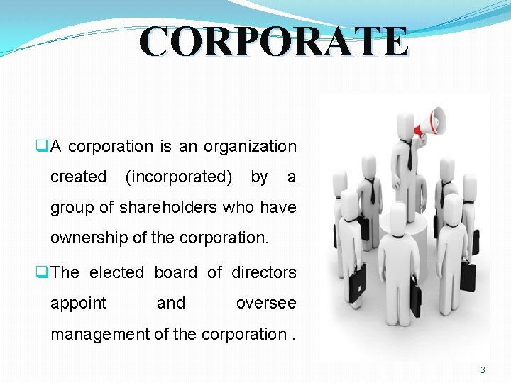 CORPORATE q A corporation is an organization created (incorporated) by a group of shareholders