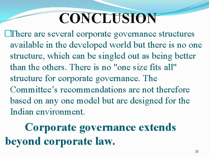 CONCLUSION �There are several corporate governance structures available in the developed world but there