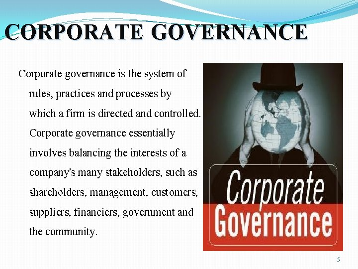CORPORATE GOVERNANCE Corporate governance is the system of rules, practices and processes by which