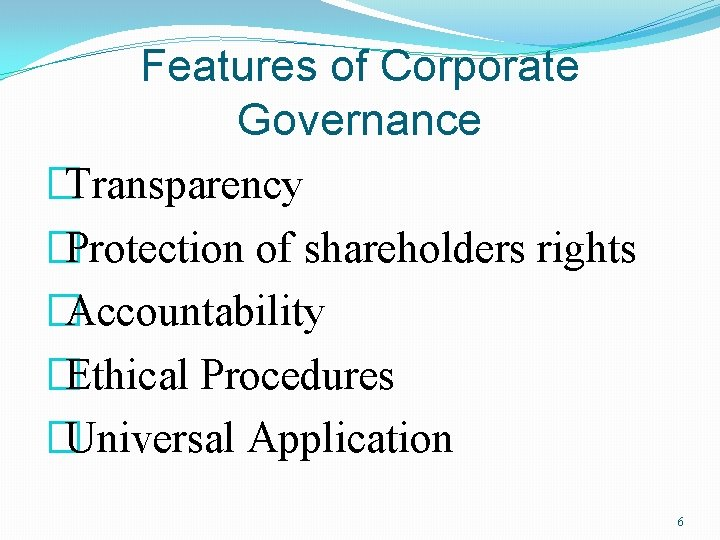 Features of Corporate Governance �Transparency �Protection of shareholders rights �Accountability �Ethical Procedures �Universal Application