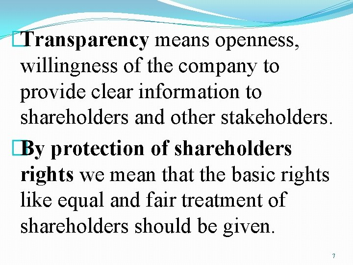 �Transparency means openness, willingness of the company to provide clear information to shareholders and