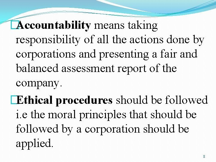 �Accountability means taking responsibility of all the actions done by corporations and presenting a