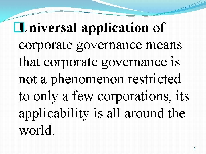 � Universal application of corporate governance means that corporate governance is not a phenomenon