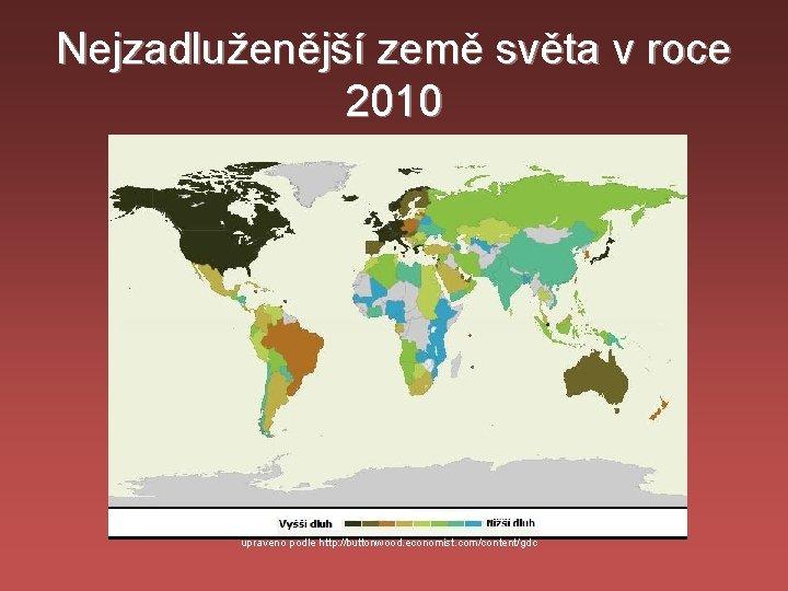 Nejzadluženější země světa v roce 2010 upraveno podle http: //buttonwood. economist. com/content/gdc