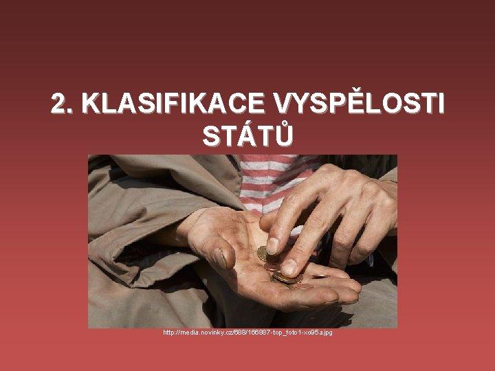 2. KLASIFIKACE VYSPĚLOSTI STÁTŮ http: //media. novinky. cz/688/166887 -top_foto 1 -xo 95 a. jpg
