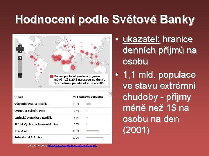 Hodnocení podle Světové Banky • ukazatel: hranice denních příjmů na osobu • 1, 1