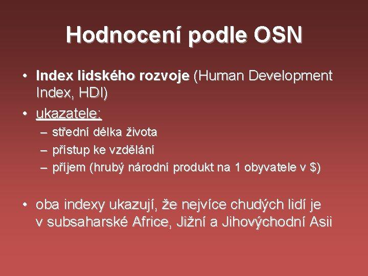 Hodnocení podle OSN • Index lidského rozvoje (Human Development Index, HDI) • ukazatele: –