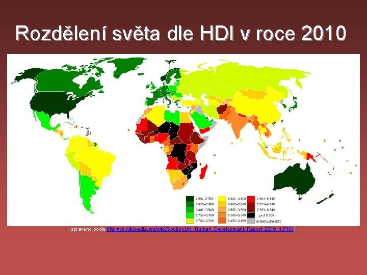 Rozdělení světa dle HDI v roce 2010 (upraveno podle http: //cs. wikipedia. org/wiki/Soubor: UN_Human_Development_Report_2010_1.