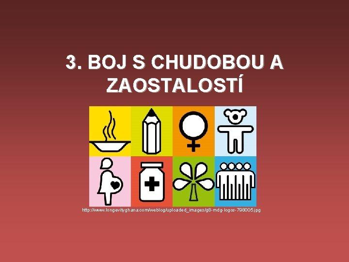 3. BOJ S CHUDOBOU A ZAOSTALOSTÍ http: //www. longevityghana. com/weblog/uploaded_images/g 8 -mdg-logos-798005. jpg