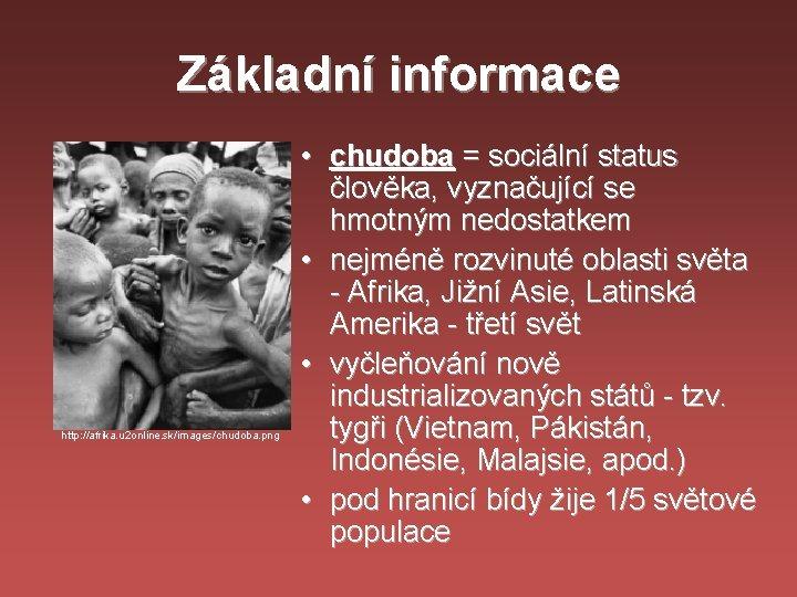 Základní informace http: //afrika. u 2 online. sk/images/chudoba. png • chudoba = sociální status
