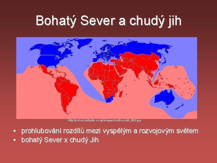 Bohatý Sever a chudý jih http: //school. edturtle. co. uk/images/north-south_800. jpg • prohlubování rozdílů