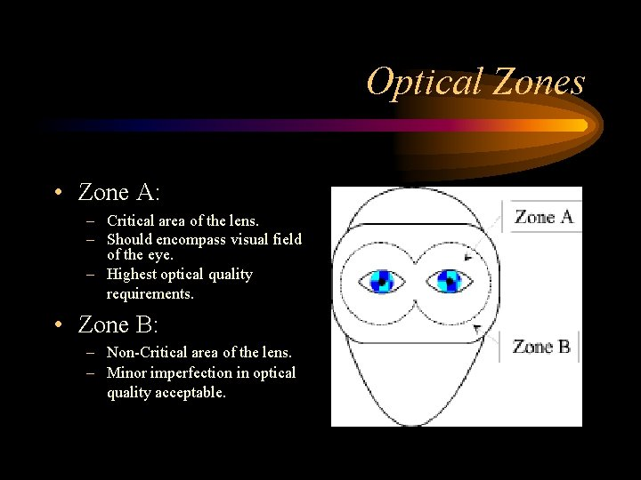 Optical Zones • Zone A: – Critical area of the lens. – Should encompass