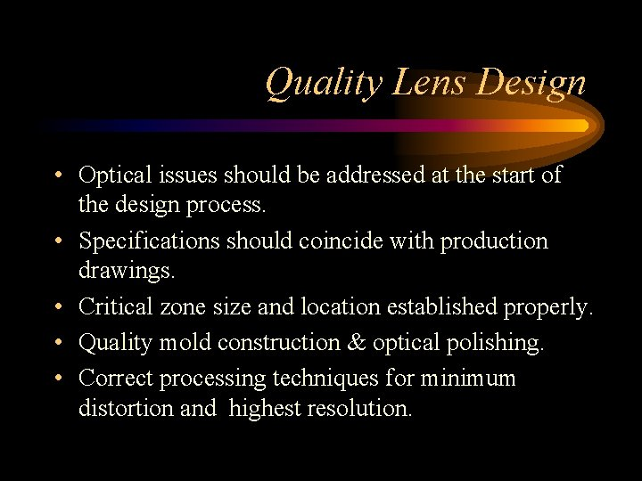 Quality Lens Design • Optical issues should be addressed at the start of the
