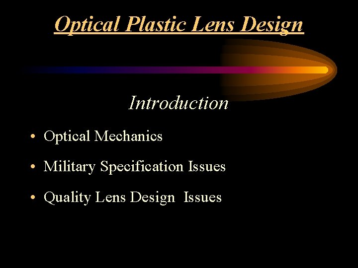 Optical Plastic Lens Design Introduction • Optical Mechanics • Military Specification Issues • Quality