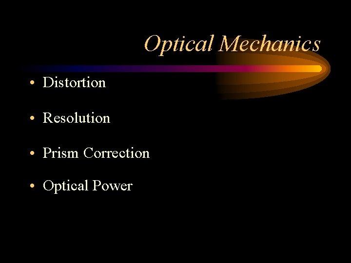 Optical Mechanics • Distortion • Resolution • Prism Correction • Optical Power