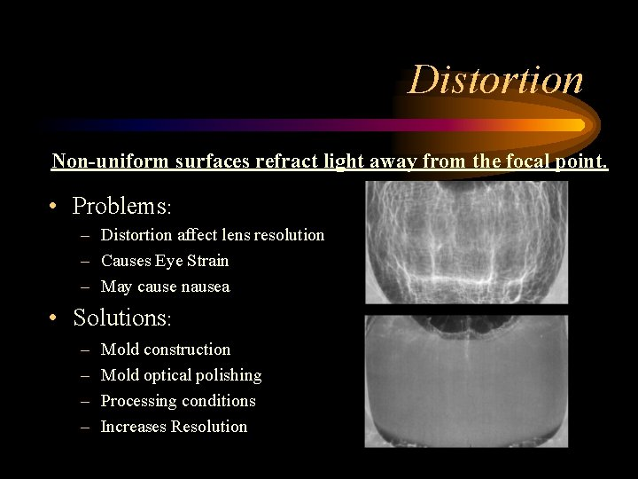 Distortion Non-uniform surfaces refract light away from the focal point. • Problems: – Distortion