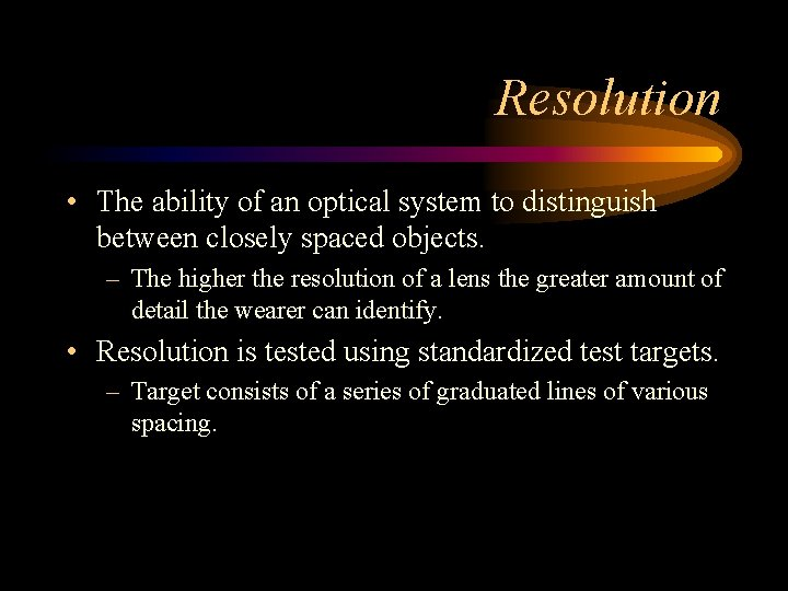 Resolution • The ability of an optical system to distinguish between closely spaced objects.