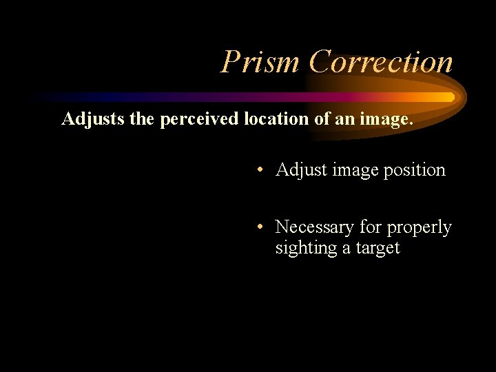 Prism Correction Adjusts the perceived location of an image. • Adjust image position •