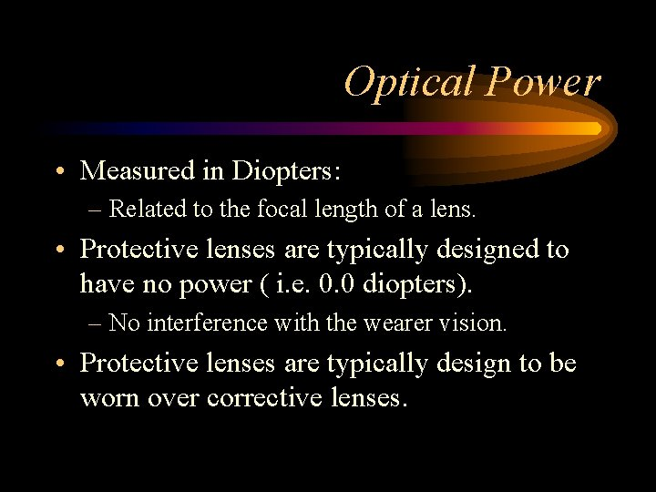 Optical Power • Measured in Diopters: – Related to the focal length of a