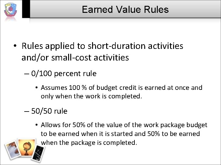 Earned Value Rules • Rules applied to short-duration activities and/or small-cost activities – 0/100