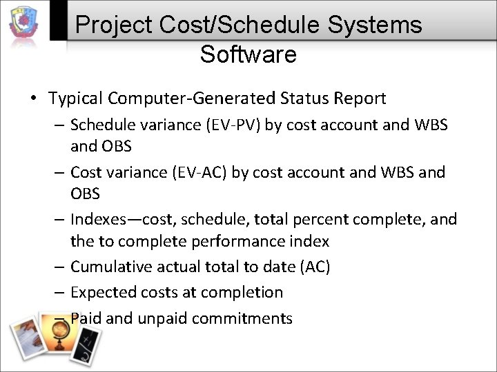 Project Cost/Schedule Systems Software • Typical Computer-Generated Status Report – Schedule variance (EV-PV) by