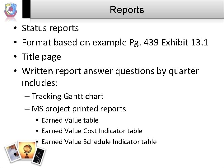 Reports • • Status reports Format based on example Pg. 439 Exhibit 13. 1