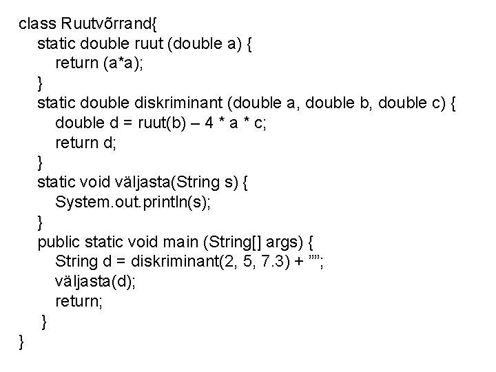 class Ruutvõrrand{ static double ruut (double a) { return (a*a); } static double diskriminant