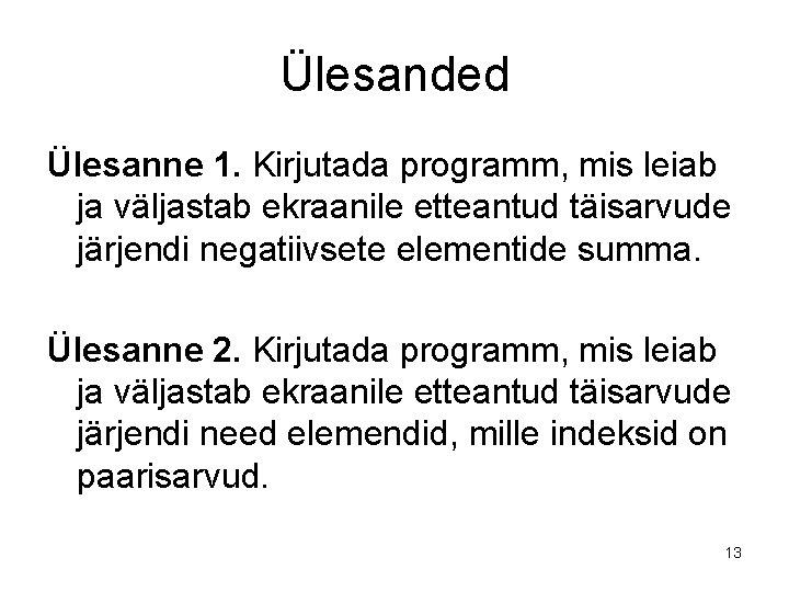 Ülesanded Ülesanne 1. Kirjutada programm, mis leiab ja väljastab ekraanile etteantud täisarvude järjendi negatiivsete